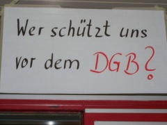 Wer schützt uns vor dem DGB? Wer vor Michael Sommer. Wer vor Dieter Eich?